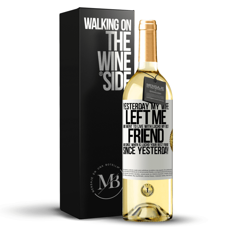 24,95 € Free Shipping   White Wine WHITE Edition Yesterday my wife left me and went to live with Lucho, my best friend. And since when is Lucho your best friend? Since White Label. Customizable label Young wine Harvest 2020 Verdejo