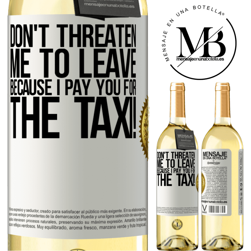 24,95 € Free Shipping | White Wine WHITE Edition Don't threaten me to leave because I pay you for the taxi! White Label. Customizable label Young wine Harvest 2020 Verdejo