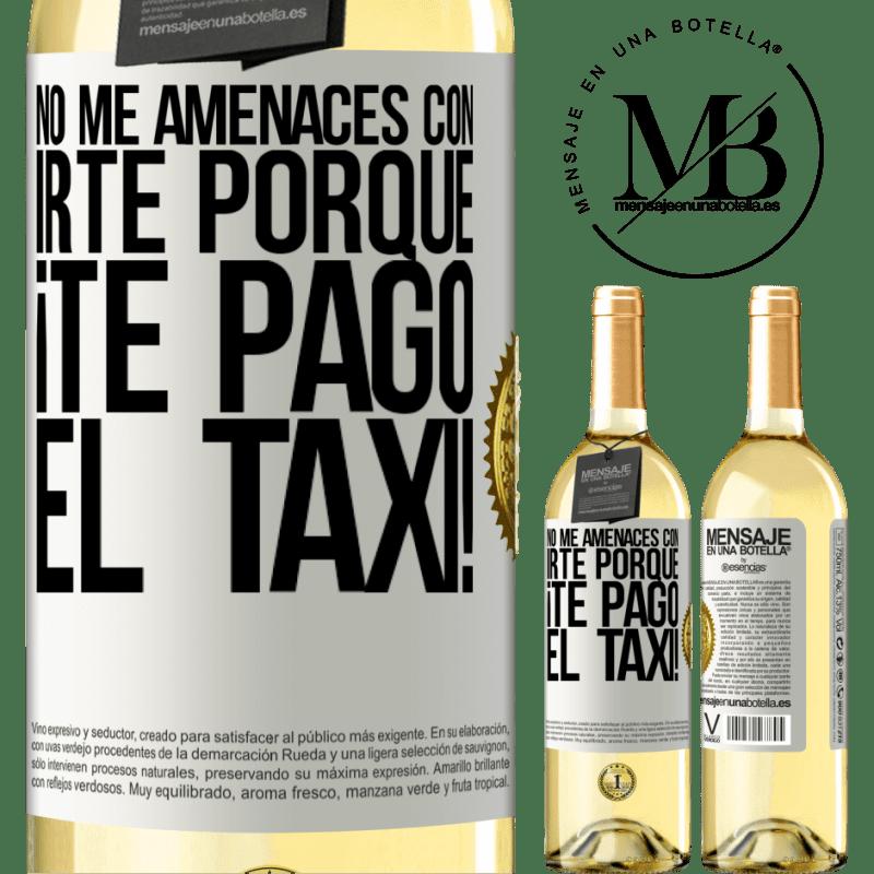 24,95 € Envío gratis   Vino Blanco Edición WHITE No me amenaces con irte porque ¡Te pago el taxi! Etiqueta Blanca. Etiqueta personalizable Vino joven Cosecha 2020 Verdejo