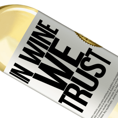 Unique & Personal Expressions. «in wine we trust» WHITE Edition
