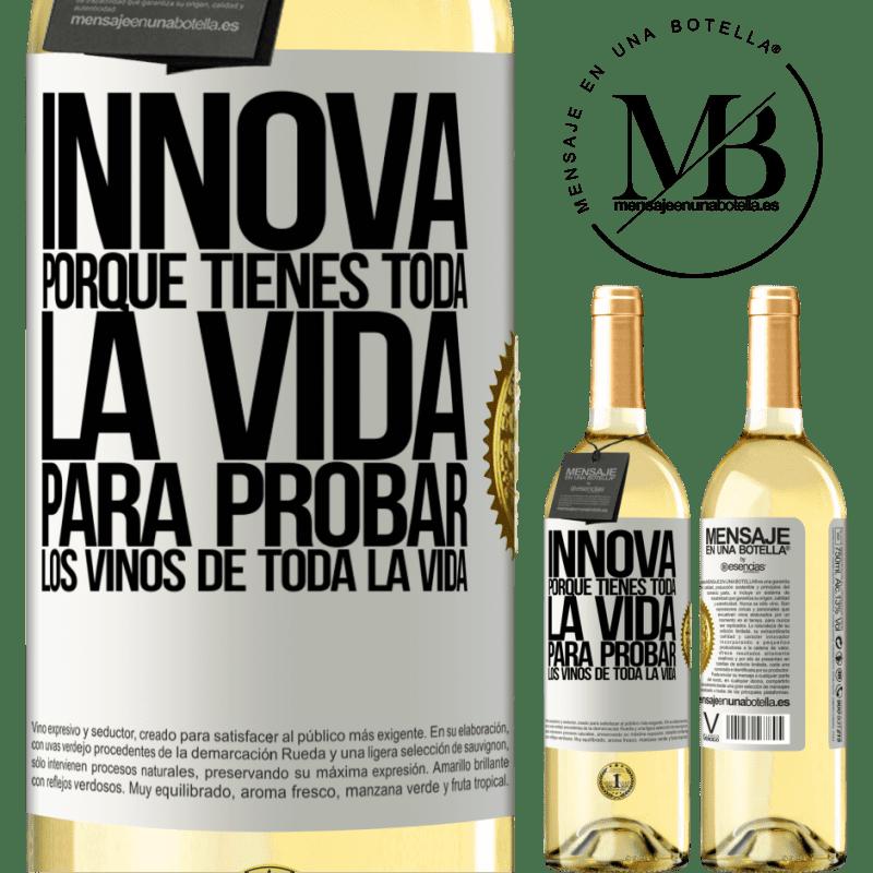 24,95 € Envío gratis | Vino Blanco Edición WHITE Innova, porque tienes toda la vida para probar los vinos de toda la vida Etiqueta Blanca. Etiqueta personalizable Vino joven Cosecha 2020 Verdejo