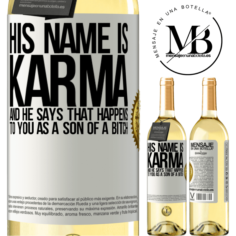 24,95 € Free Shipping | White Wine WHITE Edition His name is Karma, and he says That happens to you as a son of a bitch White Label. Customizable label Young wine Harvest 2020 Verdejo