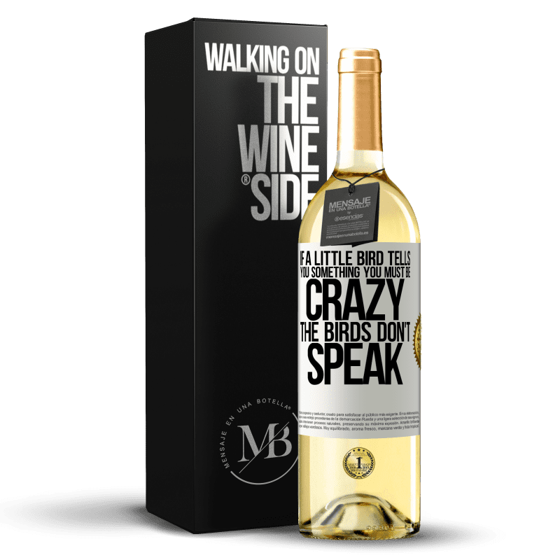 24,95 € Free Shipping   White Wine WHITE Edition If a little bird tells you something ... you must be crazy, the birds don't speak White Label. Customizable label Young wine Harvest 2020 Verdejo