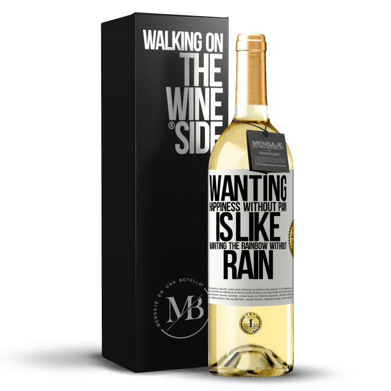 24,95 € Free Shipping   White Wine WHITE Edition Wanting happiness without pain is like wanting the rainbow without rain White Label. Customizable label Young wine Harvest 2020 Verdejo