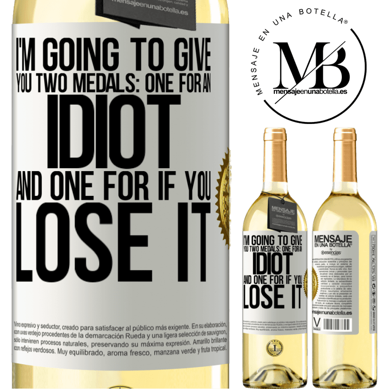 24,95 € Free Shipping | White Wine WHITE Edition I'm going to give you two medals: One for an idiot and one for if you lose it White Label. Customizable label Young wine Harvest 2020 Verdejo