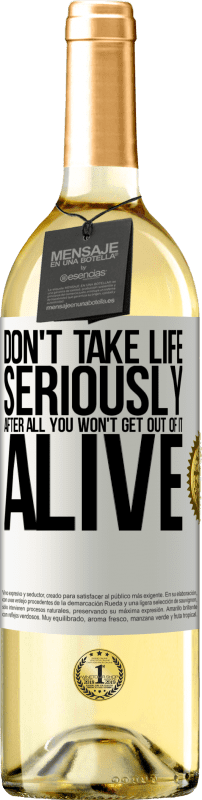 24,95 € Free Shipping | White Wine WHITE Edition Don't take life seriously, after all, you won't get out of it alive White Label. Customizable label Young wine Harvest 2020 Verdejo
