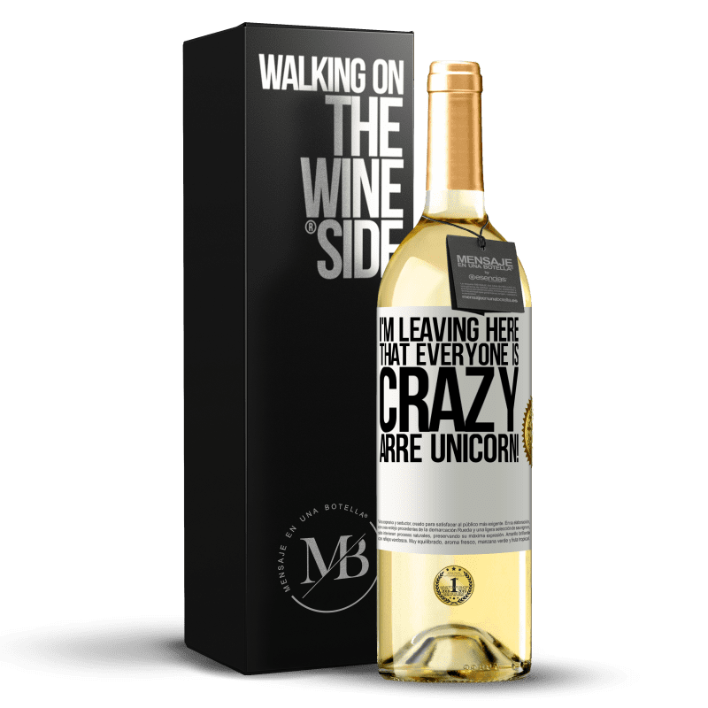 24,95 € Free Shipping   White Wine WHITE Edition I'm leaving here that everyone is crazy. Arre unicorn! White Label. Customizable label Young wine Harvest 2020 Verdejo