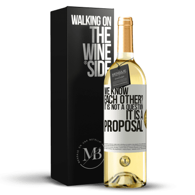 «We know each other? It is not a question, it is a proposal» WHITE Edition