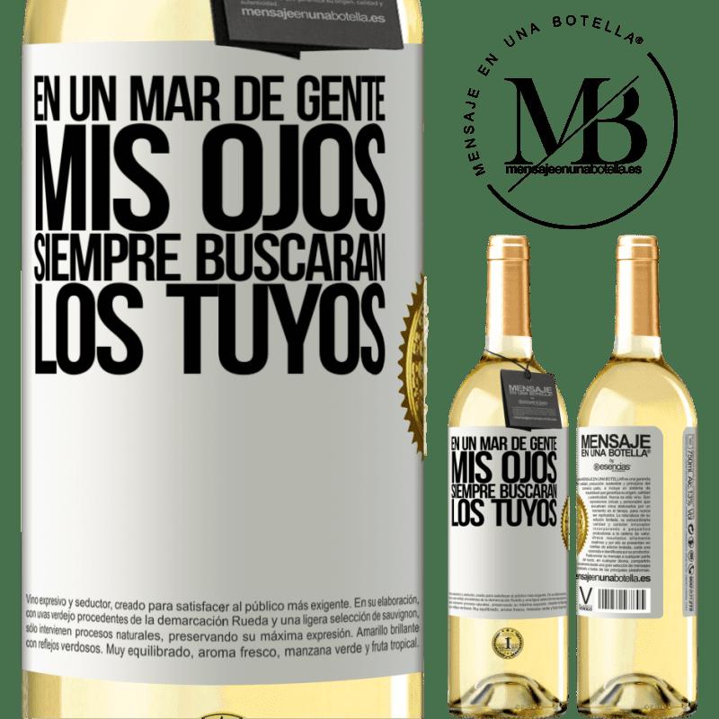 24,95 € Envío gratis | Vino Blanco Edición WHITE En un mar de gente mis ojos siempre buscarán los tuyos Etiqueta Blanca. Etiqueta personalizable Vino joven Cosecha 2020 Verdejo