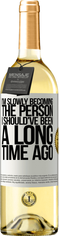 24,95 € Free Shipping   White Wine WHITE Edition I am slowly becoming the person I should've been a long time ago White Label. Customizable label Young wine Harvest 2020 Verdejo