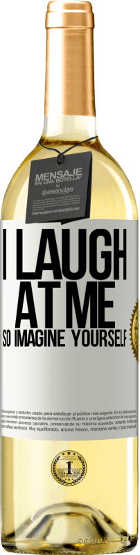 24,95 € Free Shipping   White Wine WHITE Edition I laugh at me, so imagine yourself White Label. Customizable label Young wine Harvest 2020 Verdejo