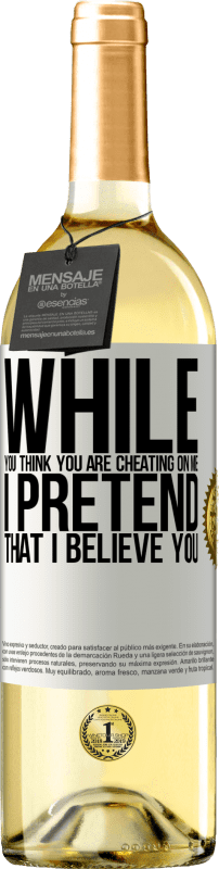 24,95 € Free Shipping | White Wine WHITE Edition While you think you are cheating on me, I pretend that I believe you White Label. Customizable label Young wine Harvest 2020 Verdejo