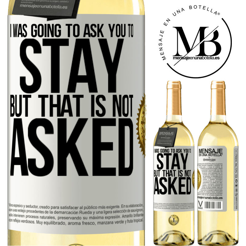 24,95 € Free Shipping | White Wine WHITE Edition I was going to ask you to stay, but that is not asked White Label. Customizable label Young wine Harvest 2020 Verdejo