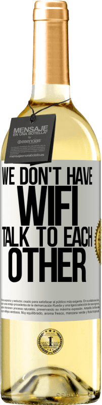 24,95 € Free Shipping   White Wine WHITE Edition We don't have WiFi, talk to each other White Label. Customizable label Young wine Harvest 2020 Verdejo