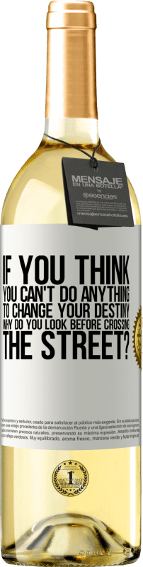 24,95 € Free Shipping | White Wine WHITE Edition If you think you can't do anything to change your destiny, why do you look before crossing the street? White Label. Customizable label Young wine Harvest 2020 Verdejo