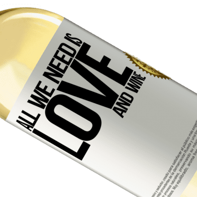 Unique & Personal Expressions. «All we need is love and wine» WHITE Edition