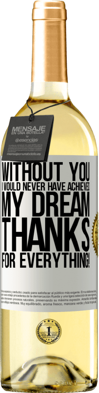 24,95 € Free Shipping | White Wine WHITE Edition Without you I would never have achieved my dream. Thanks for everything! White Label. Customizable label Young wine Harvest 2020 Verdejo