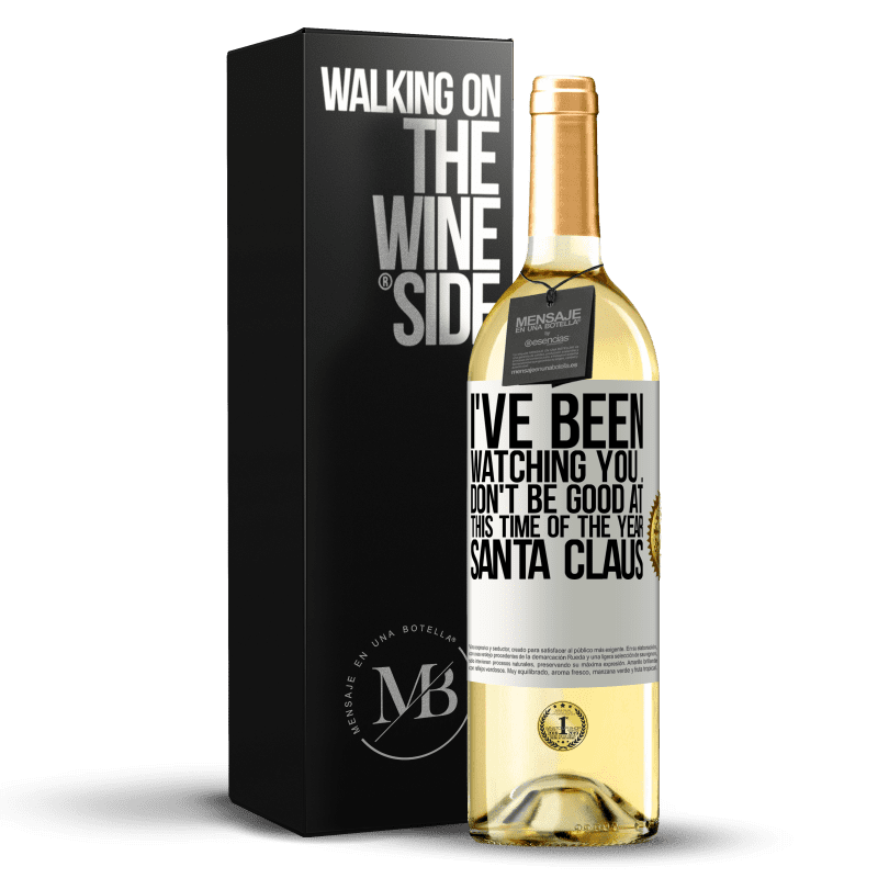 24,95 € Free Shipping | White Wine WHITE Edition I've been watching you ... Don't be good at this time of the year. Santa Claus White Label. Customizable label Young wine Harvest 2020 Verdejo