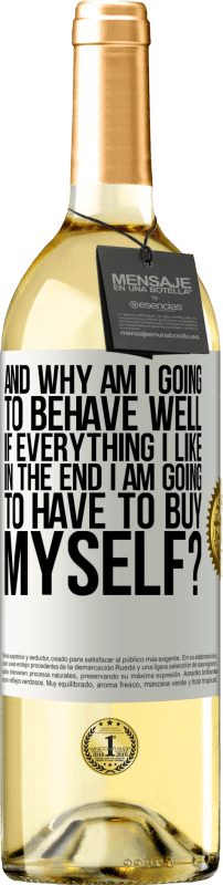 24,95 € Free Shipping | White Wine WHITE Edition and why am I going to behave well if everything I like in the end I am going to have to buy myself? White Label. Customizable label Young wine Harvest 2020 Verdejo
