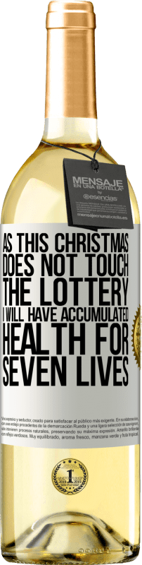 24,95 € Free Shipping | White Wine WHITE Edition As this Christmas does not touch the lottery, I will have accumulated health for seven lives White Label. Customizable label Young wine Harvest 2020 Verdejo