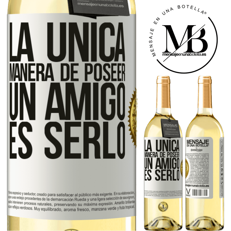 24,95 € Envío gratis   Vino Blanco Edición WHITE La única manera de poseer un amigo es serlo Etiqueta Blanca. Etiqueta personalizable Vino joven Cosecha 2020 Verdejo