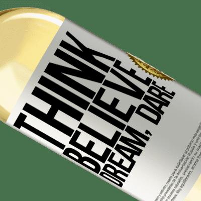 Unique & Personal Expressions. «Think believe dream dare» WHITE Edition