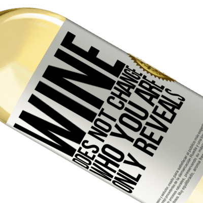 Unique & Personal Expressions. «Wine does not change who you are. Only reveals» WHITE Edition