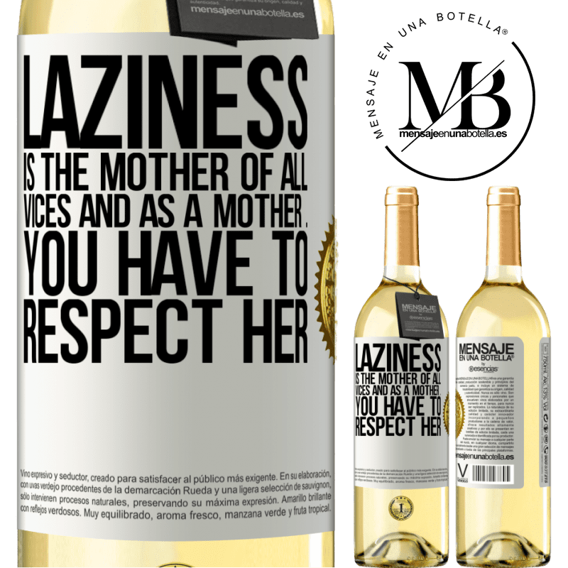 24,95 € Free Shipping | White Wine WHITE Edition Laziness is the mother of all vices and as a mother ... you have to respect her White Label. Customizable label Young wine Harvest 2020 Verdejo
