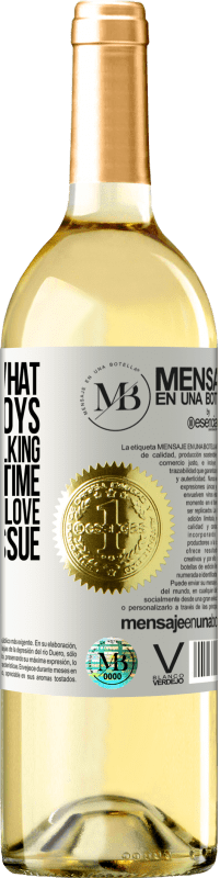 «Time heals what love destroys. And we keep talking badly about time and good about love. Marketing issue» WHITE Edition