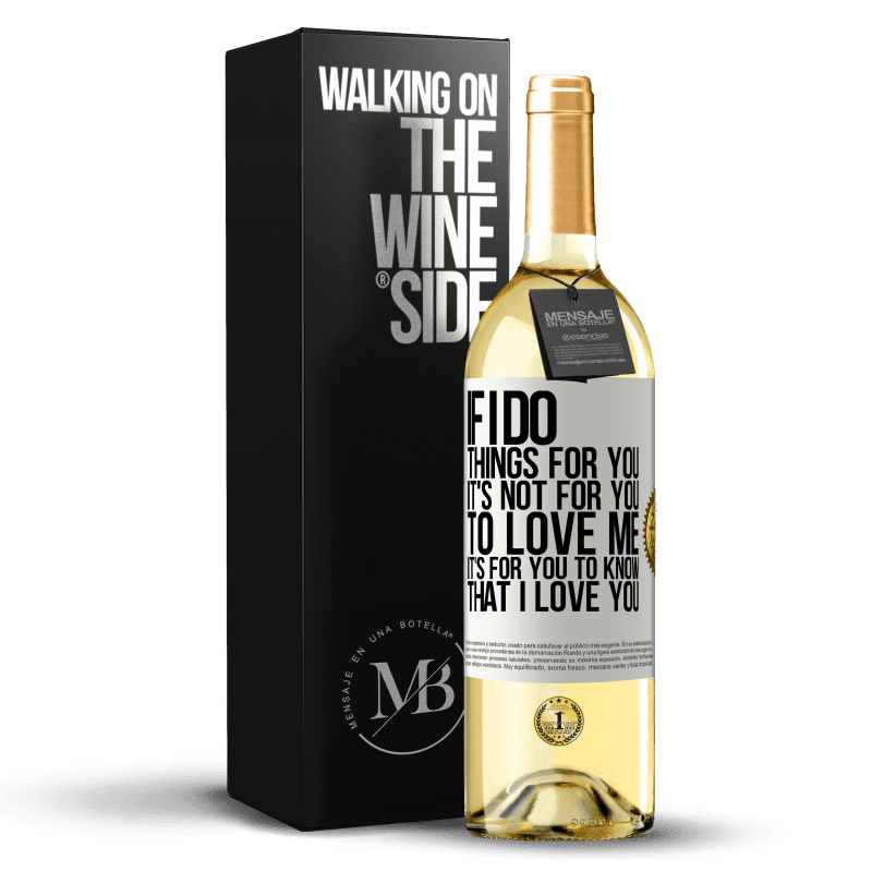 24,95 € Free Shipping | White Wine WHITE Edition If I do things for you, it's not for you to love me. It's for you to know that I love you White Label. Customizable label Young wine Harvest 2020 Verdejo