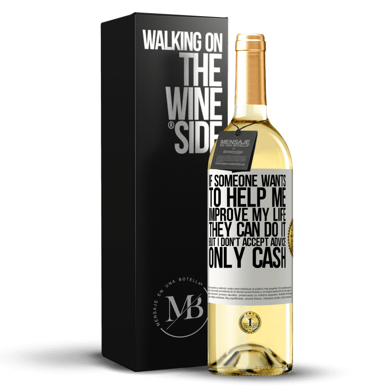 24,95 € Free Shipping | White Wine WHITE Edition If someone wants to help me improve my life, they can do it, but I don't accept advice, only cash White Label. Customizable label Young wine Harvest 2020 Verdejo
