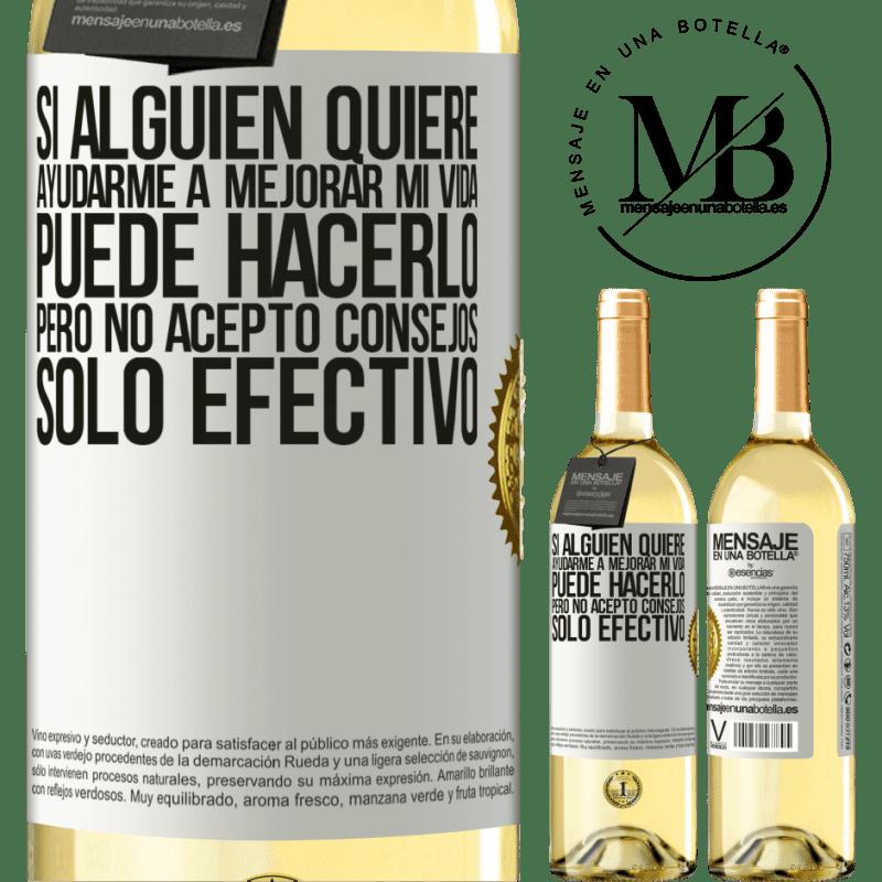 24,95 € Envío gratis   Vino Blanco Edición WHITE Si alguien quiere ayudarme a mejorar mi vida, puede hacerlo, pero no acepto consejos, sólo efectivo Etiqueta Blanca. Etiqueta personalizable Vino joven Cosecha 2020 Verdejo