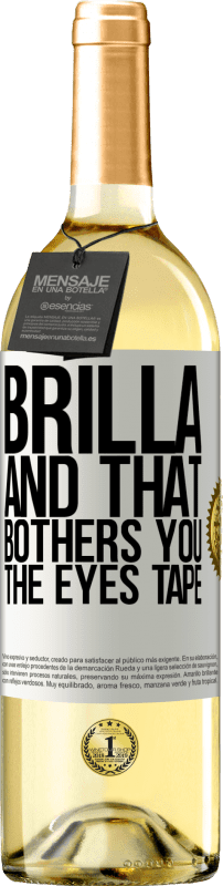 24,95 € Free Shipping | White Wine WHITE Edition Brilla and that bothers you, the eyes tape White Label. Customizable label Young wine Harvest 2020 Verdejo