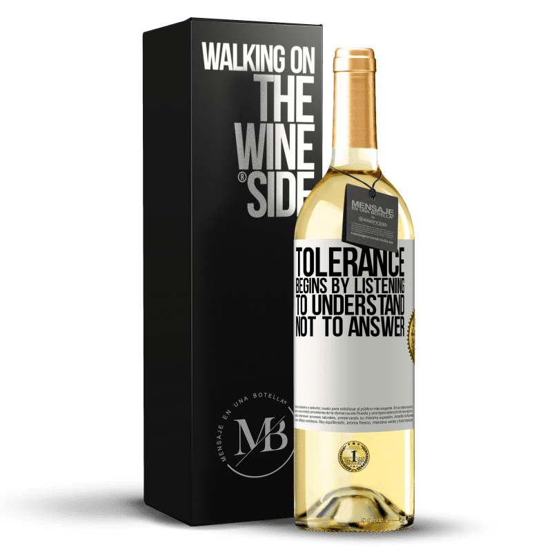 24,95 € Free Shipping   White Wine WHITE Edition Tolerance begins by listening to understand, not to answer White Label. Customizable label Young wine Harvest 2020 Verdejo