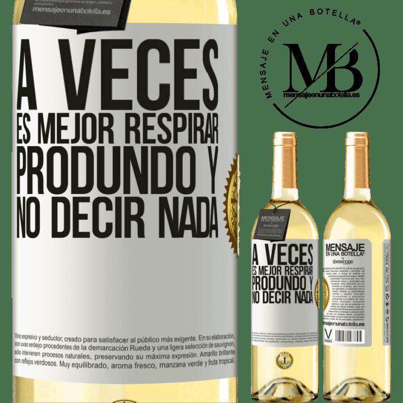 24,95 € Envío gratis   Vino Blanco Edición WHITE A veces es mejor respirar produndo y no decir nada Etiqueta Blanca. Etiqueta personalizable Vino joven Cosecha 2020 Verdejo