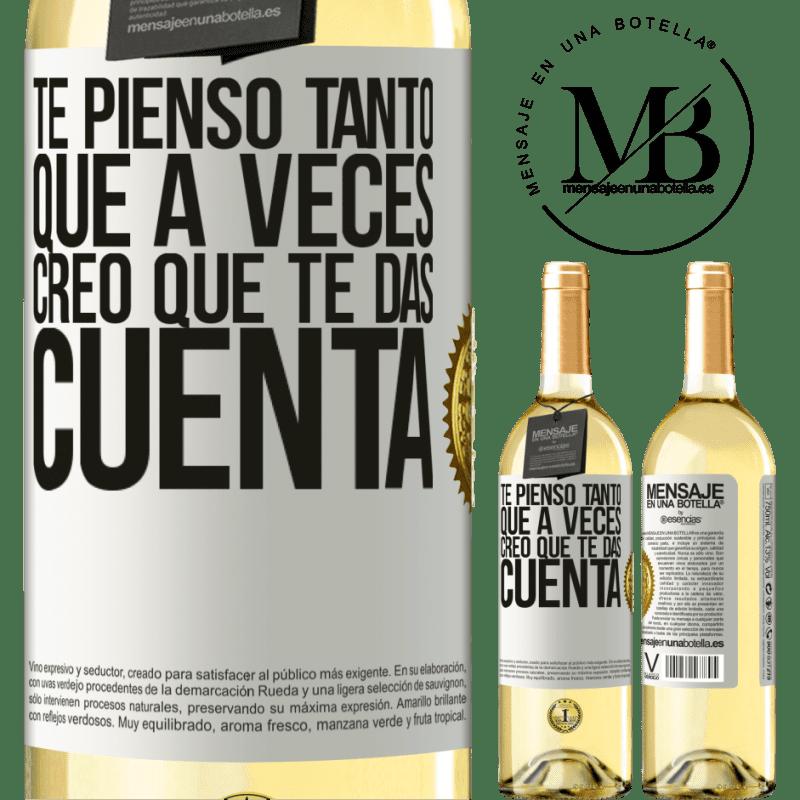 24,95 € Envío gratis | Vino Blanco Edición WHITE Te pienso tanto que a veces creo que te das cuenta Etiqueta Blanca. Etiqueta personalizable Vino joven Cosecha 2020 Verdejo