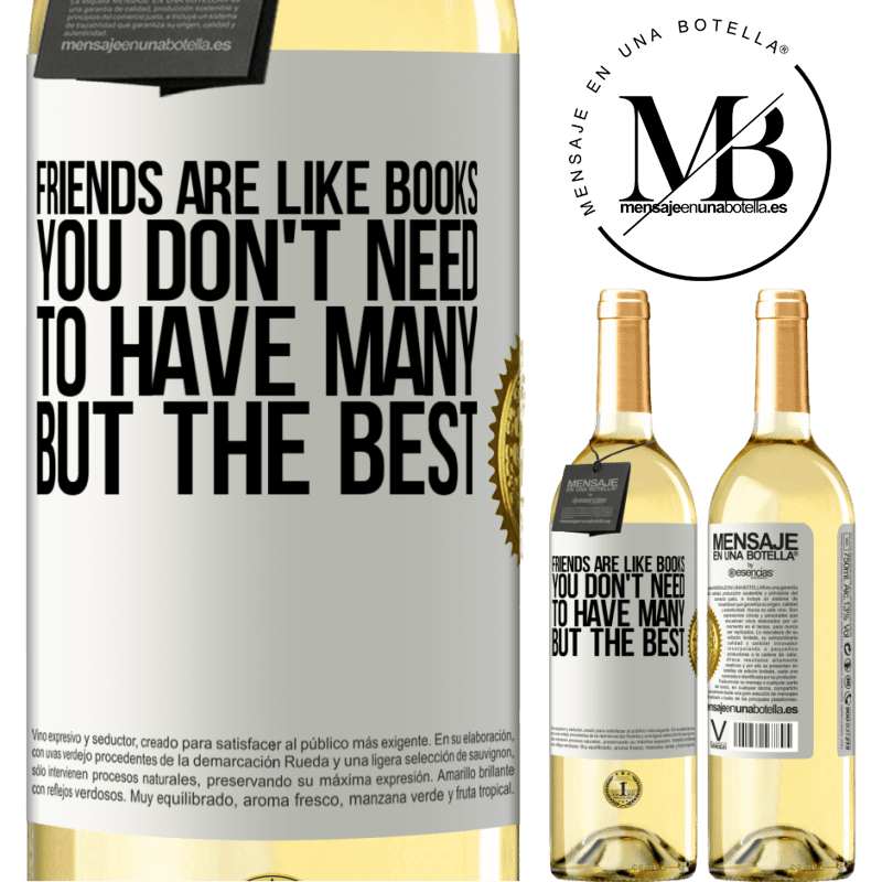 24,95 € Free Shipping | White Wine WHITE Edition Friends are like books. You don't need to have many, but the best White Label. Customizable label Young wine Harvest 2020 Verdejo
