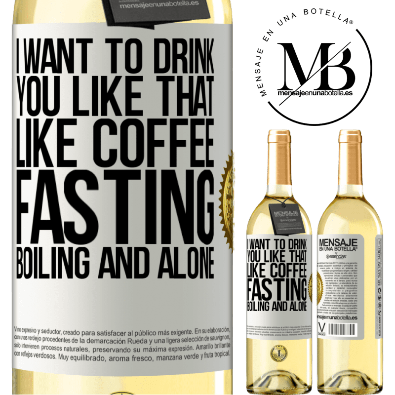 24,95 € Free Shipping | White Wine WHITE Edition I want to drink you like that, like coffee. Fasting, boiling and alone White Label. Customizable label Young wine Harvest 2020 Verdejo