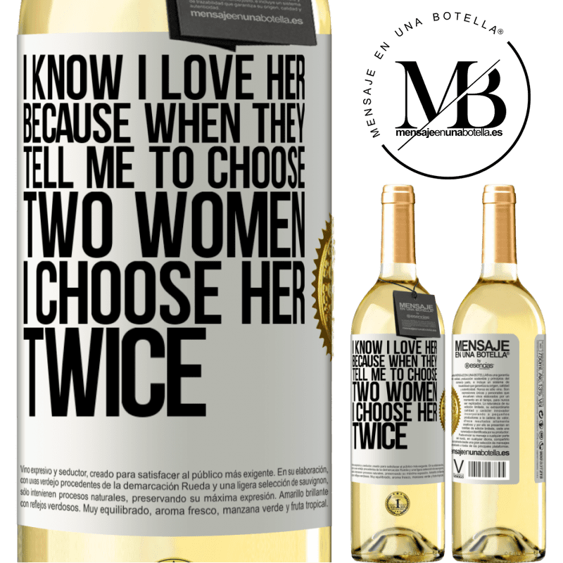 24,95 € Free Shipping | White Wine WHITE Edition I know I love her because when they tell me to choose two women I choose her twice White Label. Customizable label Young wine Harvest 2020 Verdejo