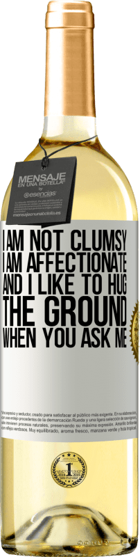 24,95 € Free Shipping | White Wine WHITE Edition I am not clumsy, I am affectionate, and I like to hug the ground when you ask me White Label. Customizable label Young wine Harvest 2020 Verdejo