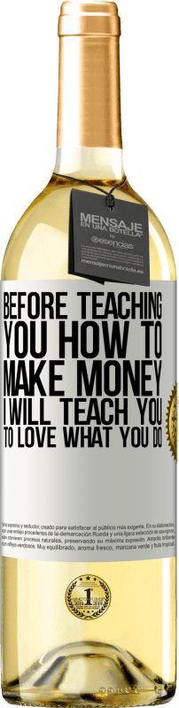 24,95 € Free Shipping   White Wine WHITE Edition Before teaching you how to make money, I will teach you to love what you do White Label. Customizable label Young wine Harvest 2020 Verdejo