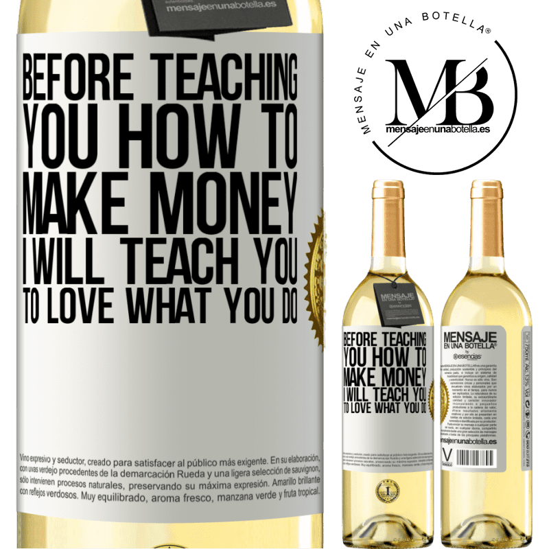 24,95 € Free Shipping | White Wine WHITE Edition Before teaching you how to make money, I will teach you to love what you do White Label. Customizable label Young wine Harvest 2020 Verdejo