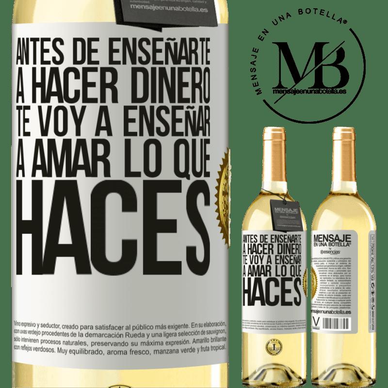 24,95 € Envío gratis | Vino Blanco Edición WHITE Antes de enseñarte a hacer dinero, te voy a enseñar a amar lo que haces Etiqueta Blanca. Etiqueta personalizable Vino joven Cosecha 2020 Verdejo
