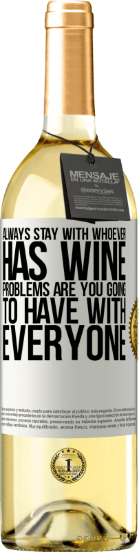 24,95 € Free Shipping   White Wine WHITE Edition Always stay with whoever has wine. Problems are you going to have with everyone White Label. Customizable label Young wine Harvest 2020 Verdejo