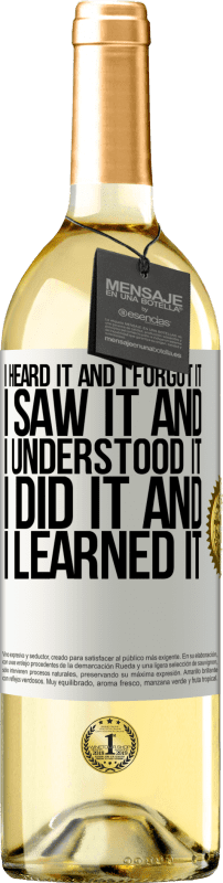 24,95 € Free Shipping | White Wine WHITE Edition I heard it and I forgot it, I saw it and I understood it, I did it and I learned it White Label. Customizable label Young wine Harvest 2020 Verdejo