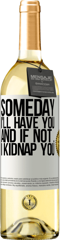 24,95 € Free Shipping   White Wine WHITE Edition Someday I'll have you, and if not ... I kidnap you White Label. Customizable label Young wine Harvest 2020 Verdejo