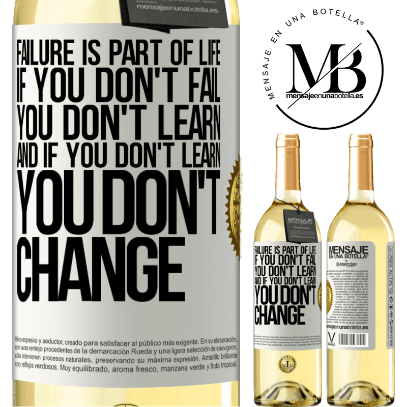 24,95 € Free Shipping | White Wine WHITE Edition Failure is part of life. If you don't fail, you don't learn, and if you don't learn, you don't change White Label. Customizable label Young wine Harvest 2020 Verdejo