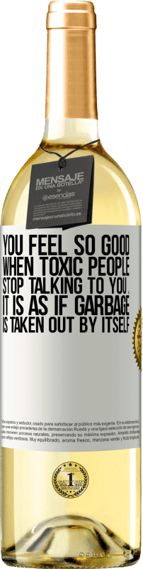 24,95 € Free Shipping | White Wine WHITE Edition You feel so good when toxic people stop talking to you ... It is as if garbage is taken out by itself White Label. Customizable label Young wine Harvest 2020 Verdejo