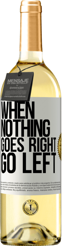 24,95 € Free Shipping | White Wine WHITE Edition When nothing goes right, go left White Label. Customizable label Young wine Harvest 2020 Verdejo