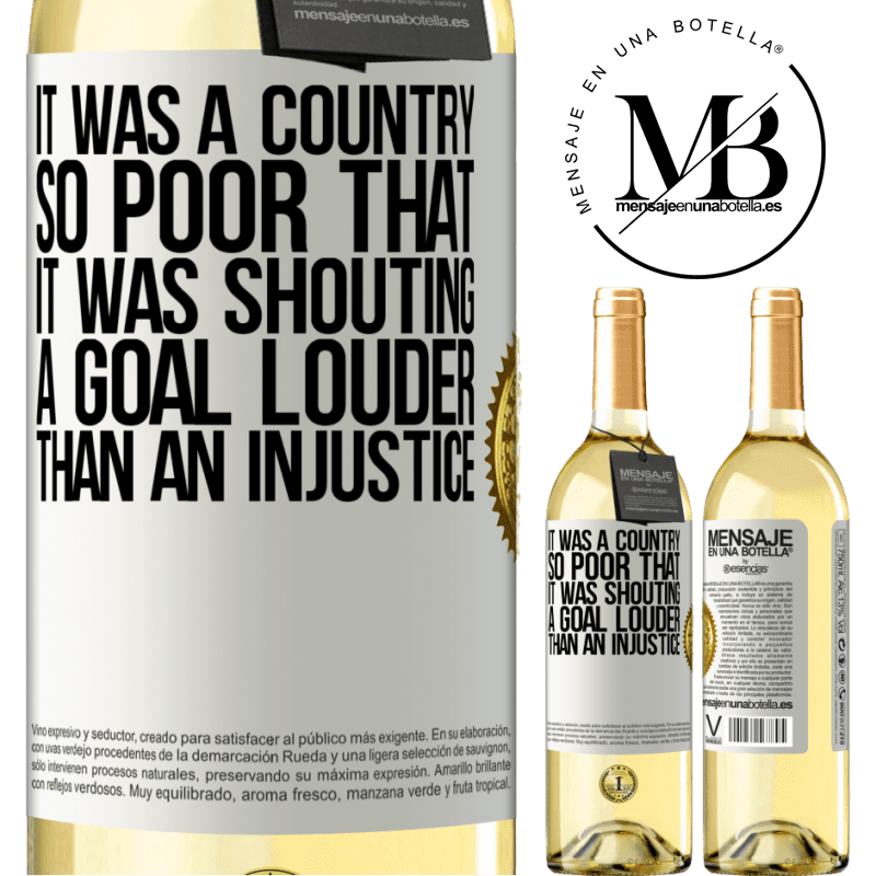 24,95 € Free Shipping | White Wine WHITE Edition It was a country so poor that it was shouting a goal louder than an injustice White Label. Customizable label Young wine Harvest 2020 Verdejo